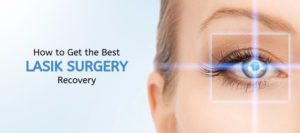 How to Get the Best LASIK Surgery Recovery