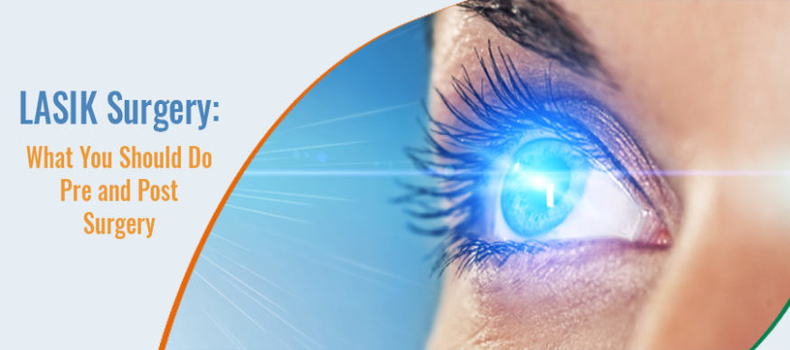 Lasik Surgery What You Should Do Pre And Post Surgery