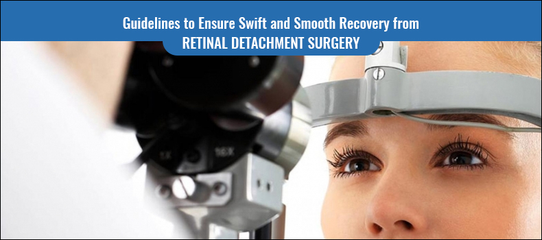 Guidelines to Ensure Swift and Smooth Recovery from Retinal Detachment Surgery