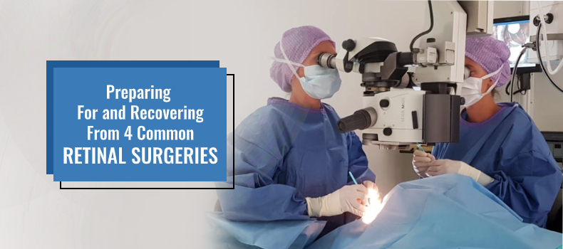 Preparing For and Recovering From 4 Common Retinal Surgeries