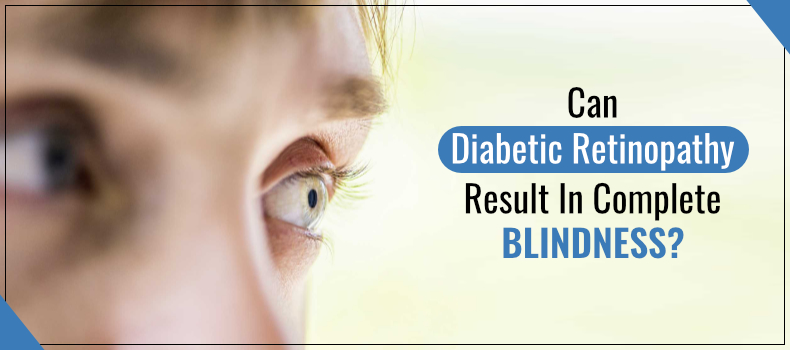 Can Diabetic Retinopathy Result In Complete Blindness?
