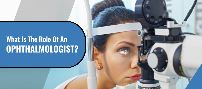 What Is The Role Of An Ophthalmologist?