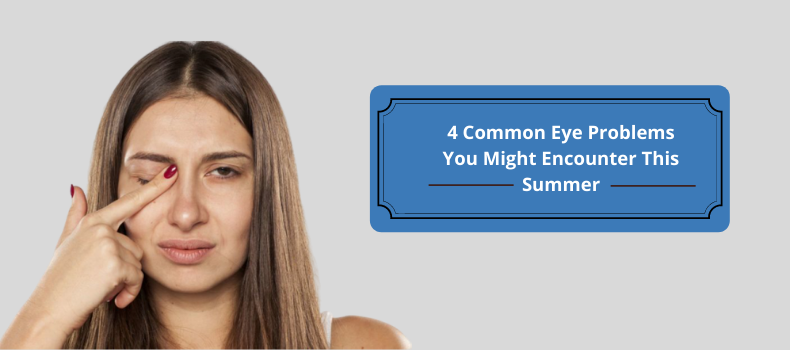 4 Common Eye Problems You Might Encounter This Summer