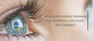 What is the relation between Eye conditions, Low vision, and Diabetes?