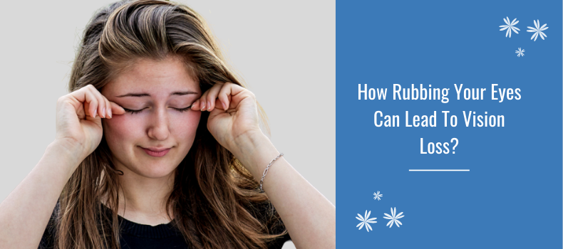 How Rubbing Your Eyes Can Lead To Vision Loss?