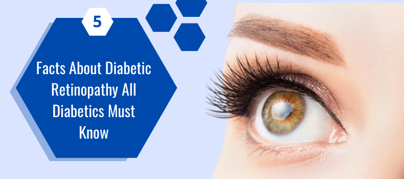 5 Facts About Diabetic Retinopathy All Diabetics Must Know