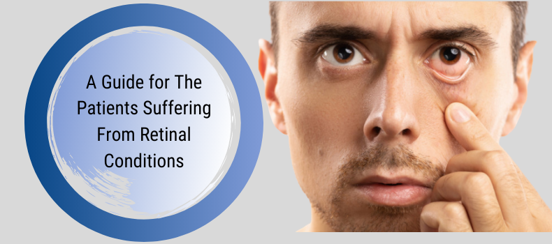 A Guide for The Patients Suffering From Retinal Conditions