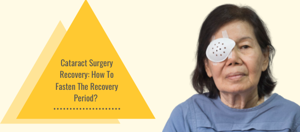 Cataract Surgery Recovery: How To Fasten The Recovery Period?