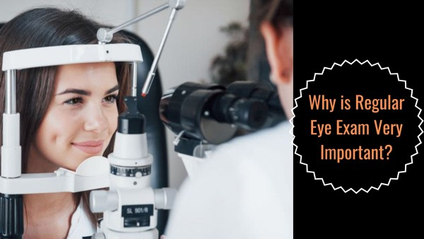 Why is Regular Eye Exam Very Important?