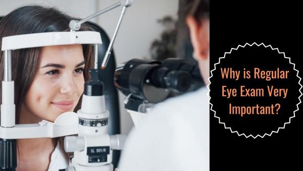 Why is Regular Eye Exam Very Important?
