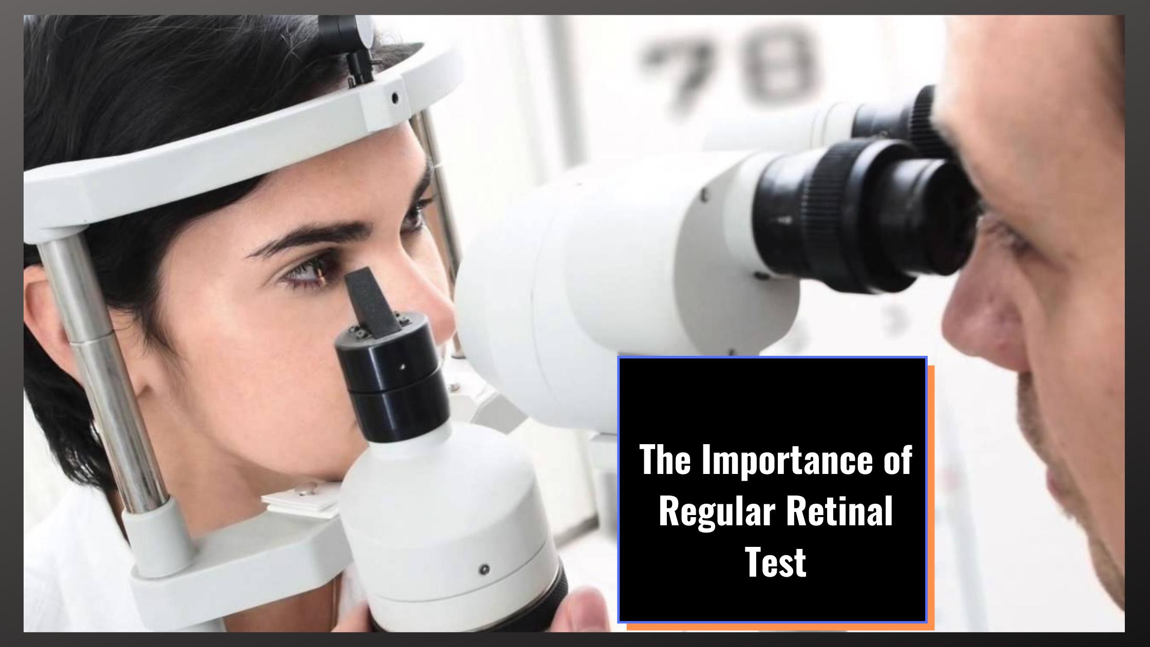 The Importance of Regular Retinal Test