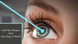Lasik Eye Surgery And How Does It Work?